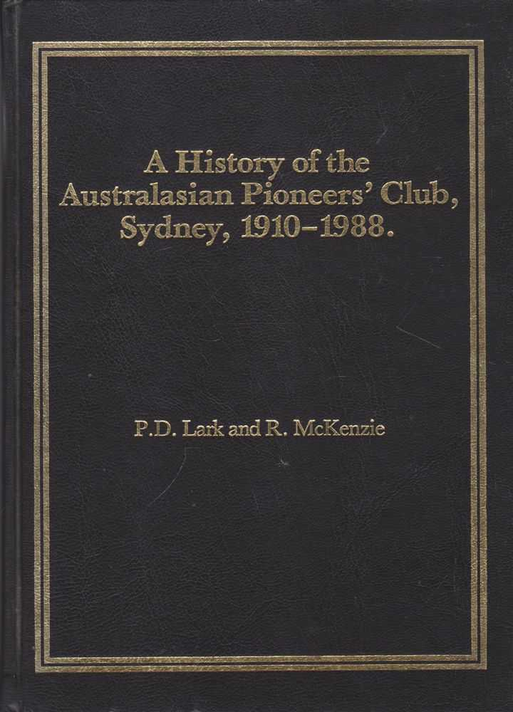 A History of the Australasian Pioneer's' Club Sydney, 1910-1988, P. D. Lark and R. McKenzie