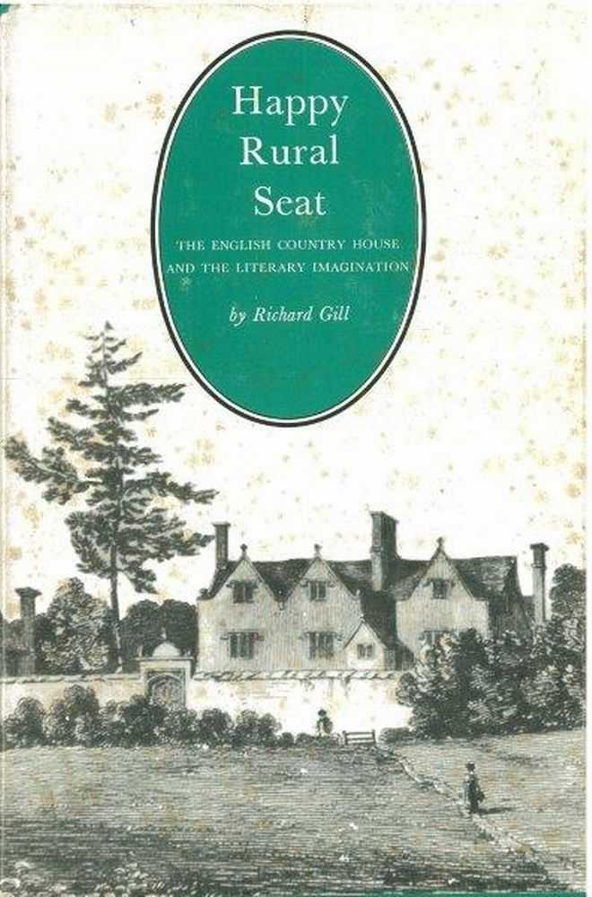 Happy Rural Seat: The English Country House and the Literary Imagination, Richard Gill
