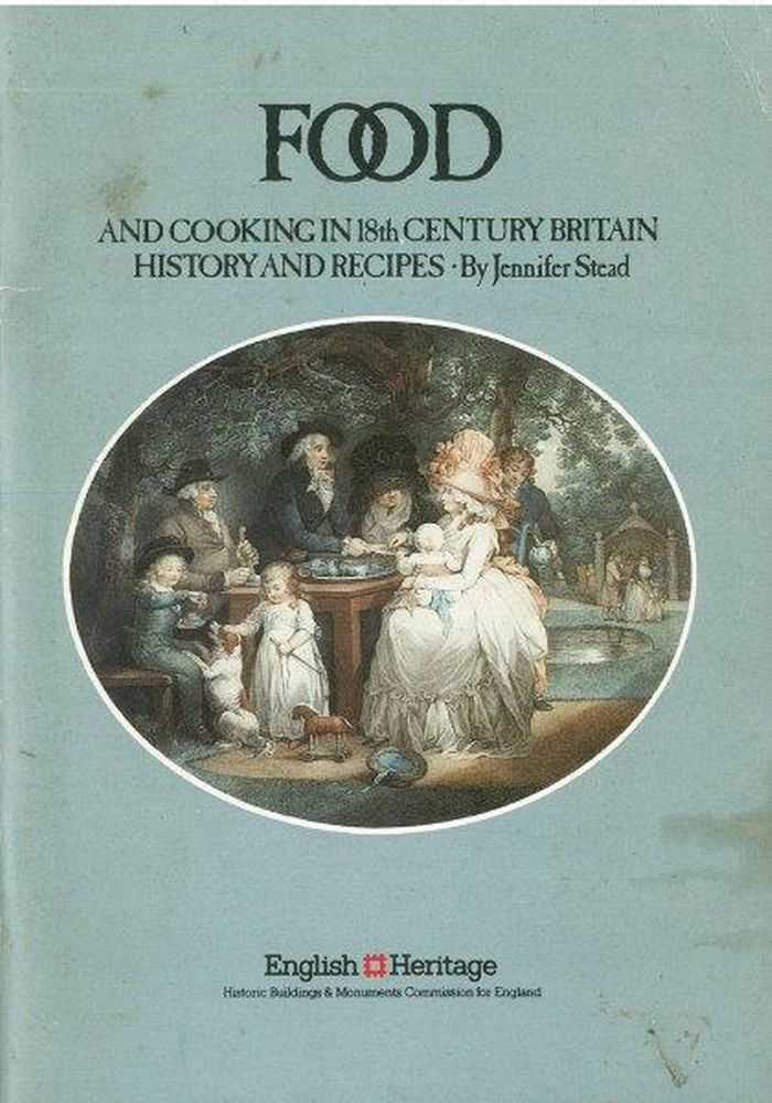 Food and Cooking in 18th Century Britain - History and Recipes, Jennifer Stead