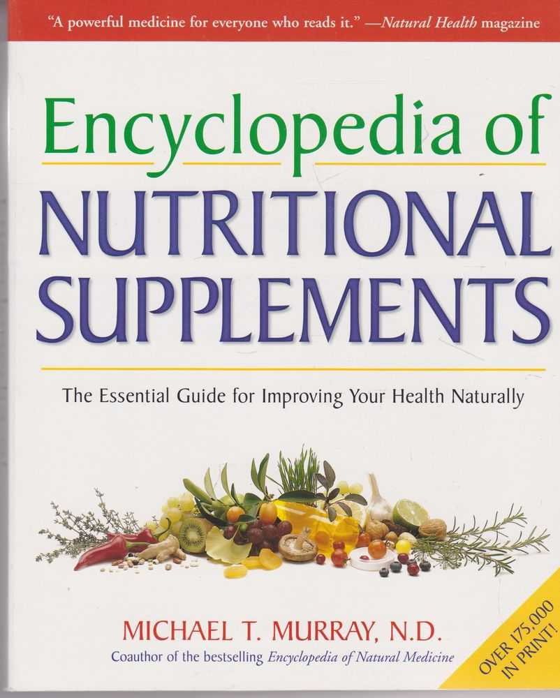 Encyclopedia of Nutritional Supplements: The Essential Guide to Improving Your Health Naturally, Michael T. Murray