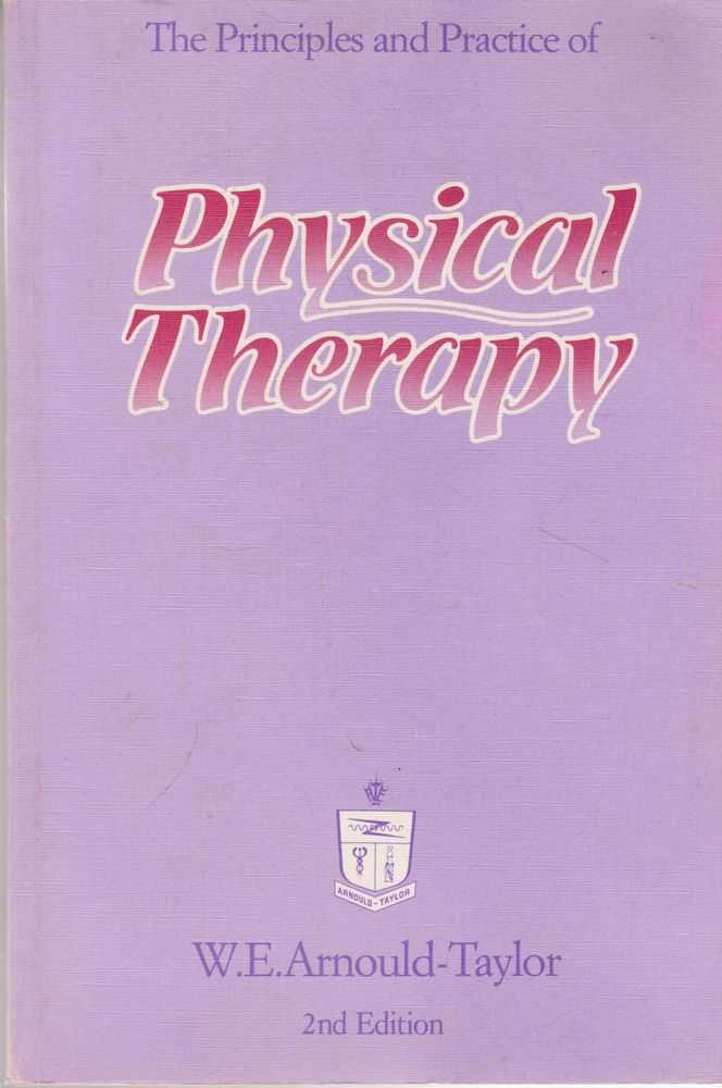 The Principles and Practice of Physical Therapy, W. E. Arnould-Taylor