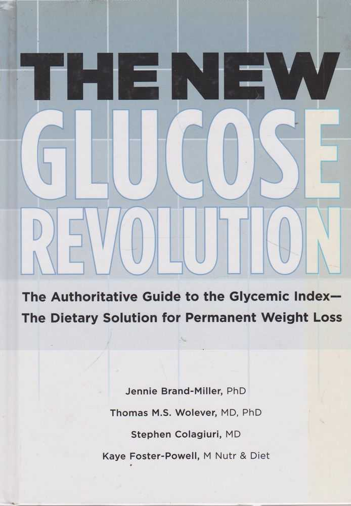 The New Glucose Revolution: The Authoritative Guide to the, Jennie Brand-Miller, Thomas M.S. Wolever, Stephen Colagiuri, Kaye Foster-Powell