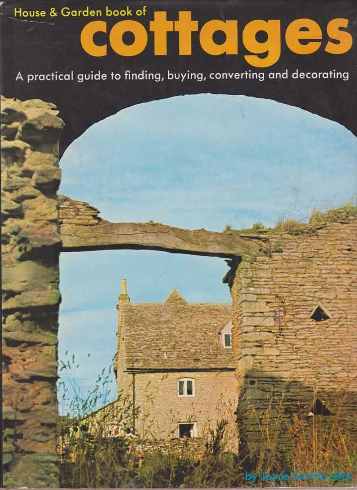 House & Garden Book of Cottages: A Practical Guide to Finding, Buying, Converting and Decorating, Joyce Lowrie