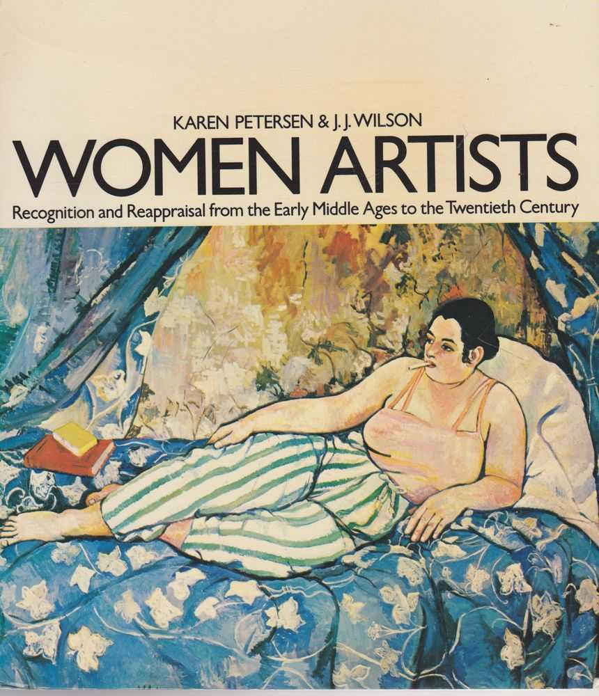 Women Artists: Recognition and Reappraisal from the Early Middle Ages to the Twentieth Century, Karen Petersen & J. J. Wilson