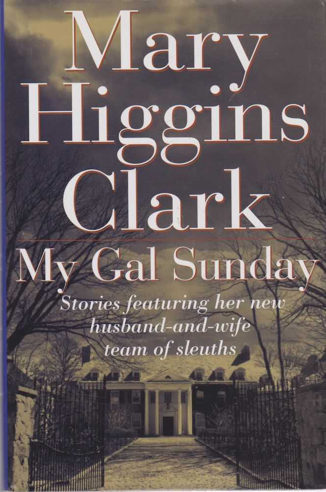 My Gal Sunday: Stories Featuring Her New Husband and Wife team of Sleuths, Mary Higgins Clark