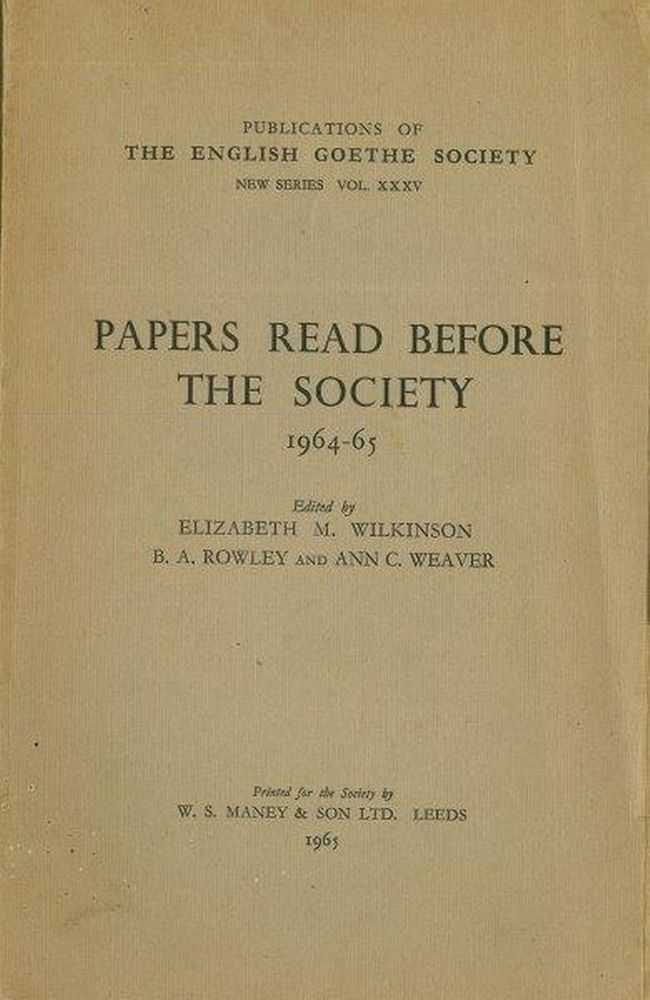 Papers Read before The Society 1964-65 [Publications of The English Goethe Society New Series XXXV], Elizabeth M. Wilkinson, B.A. Rowley and Ann C. Weaver