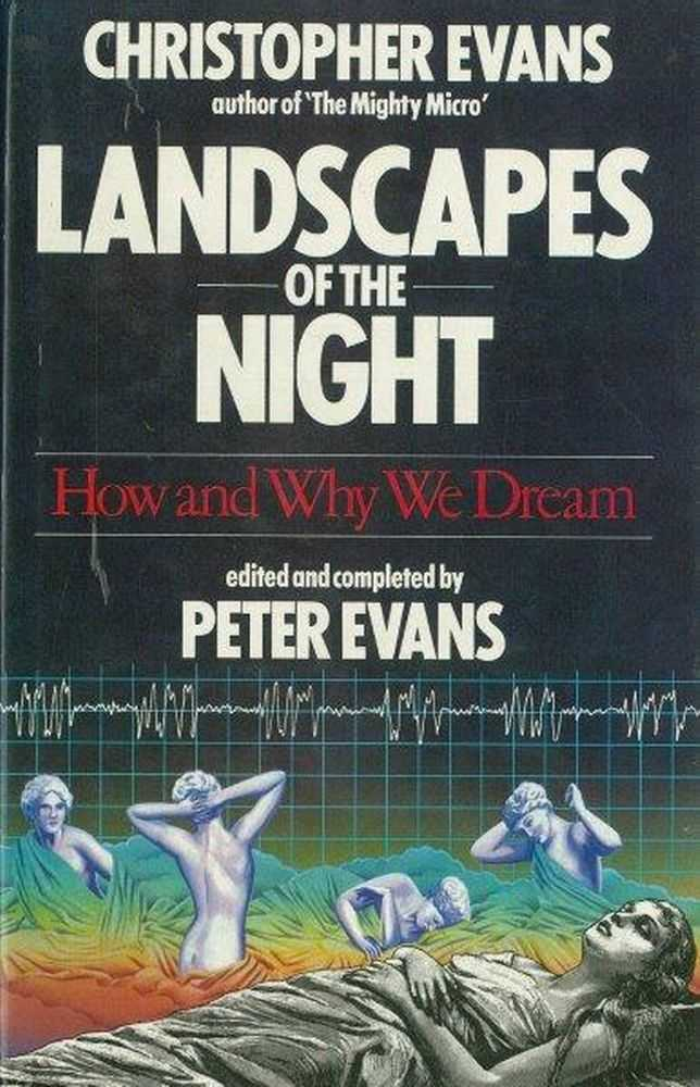 Landscapes of the Night: How and Why we Dream, Christopher Evans [Edited and completed by peter Evans]