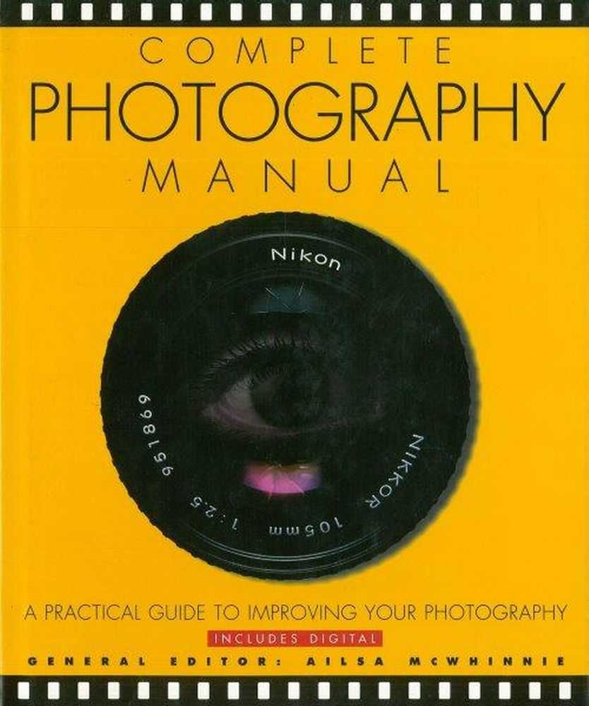 Complete Photography Manual: A Practical Guide to Improving Your Photography [Includes Digital], Ailsa McWhinnie [Editor]