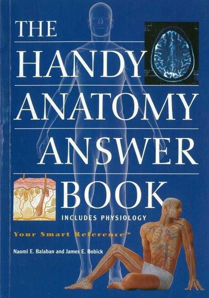 The Handy Anatomy Answer Book [Includes Physiology], Naomi E. Balaban and James E. Bobick