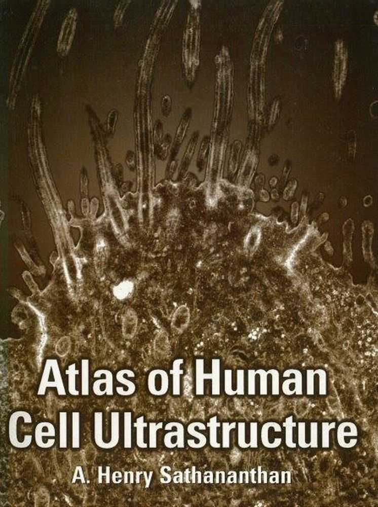 Atlas of Human Cell Ultrastructure, A. Henry Sathananthan