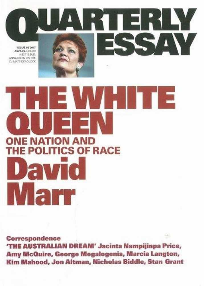 Quarterly Essay Issue 65 2017: The White Queen: One Nation and The Politics of Race - David Marr, Various Contributors