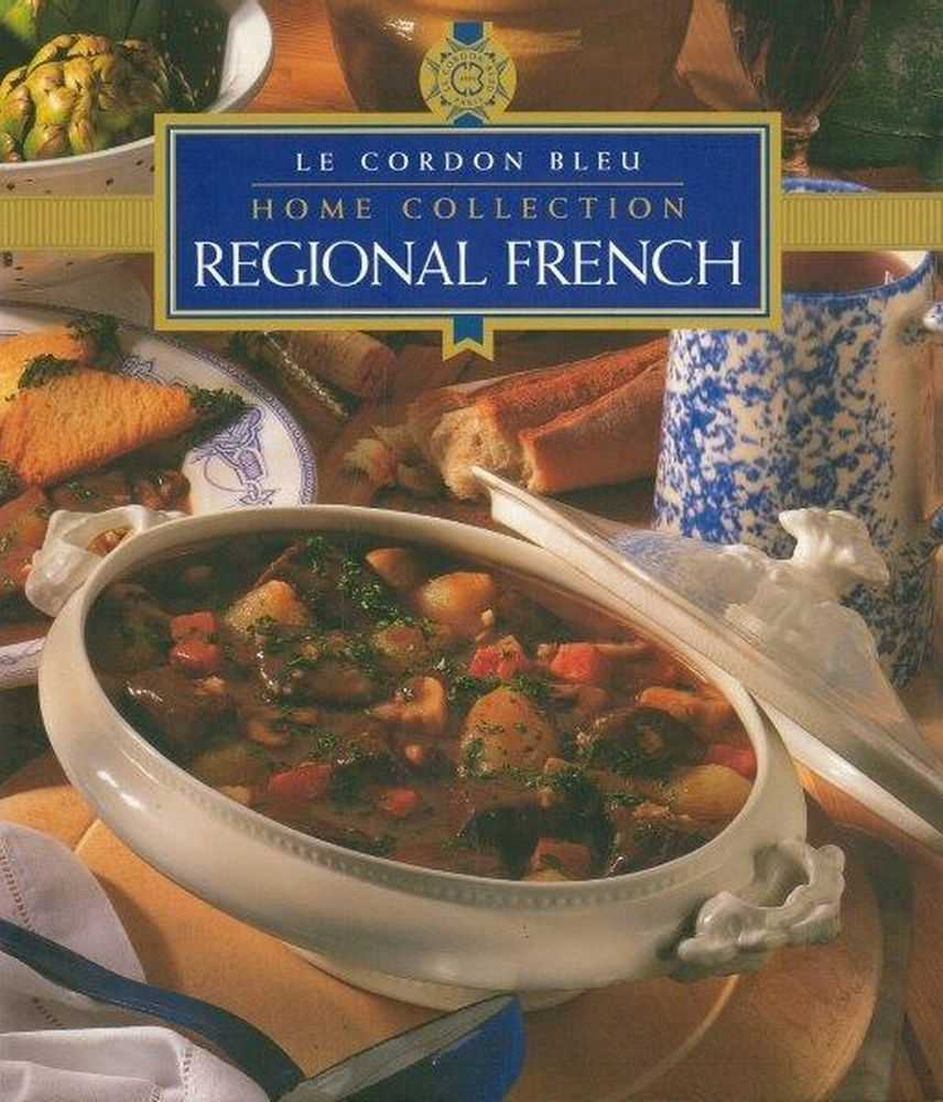 Le Cordon Bleu Home Collection: Regional French, Kay Helsey [Editor]