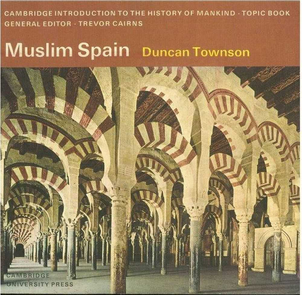 Muslim Spain [Cambridge Introduction to the History of Mankind], Duncan Townson
