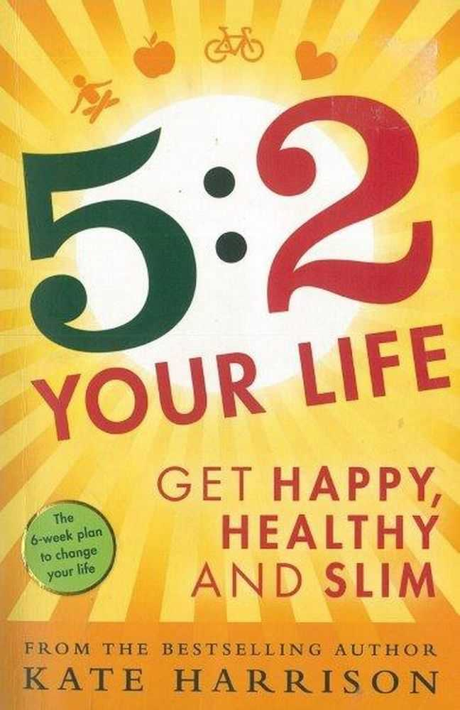 5:2 Your Life: Get happy, Healthy and Slim, Kate Harrison
