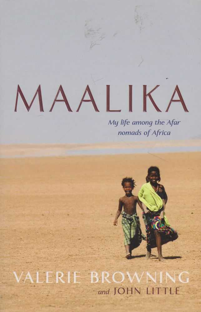 Maalika: My Life Among The Afar Nomads of Africa, Valerie Browning and John Little
