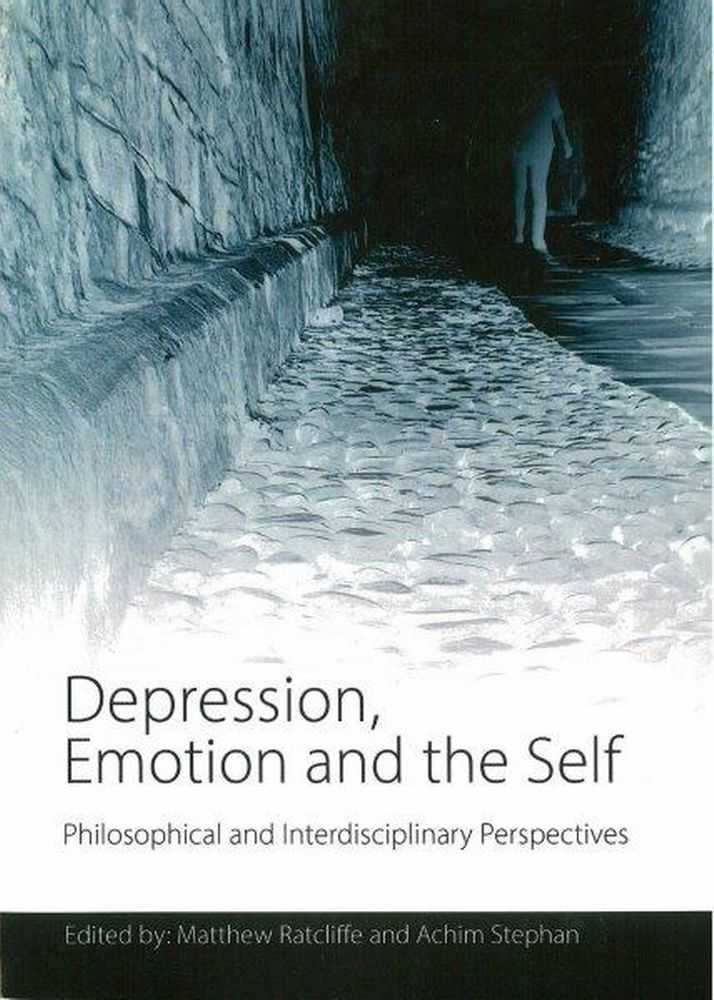 Depression, Emotion and The Self: Philosophical and Interdisciplinary Perspectives, Matthew Ratcliffe and Achim Stephan [Editors]