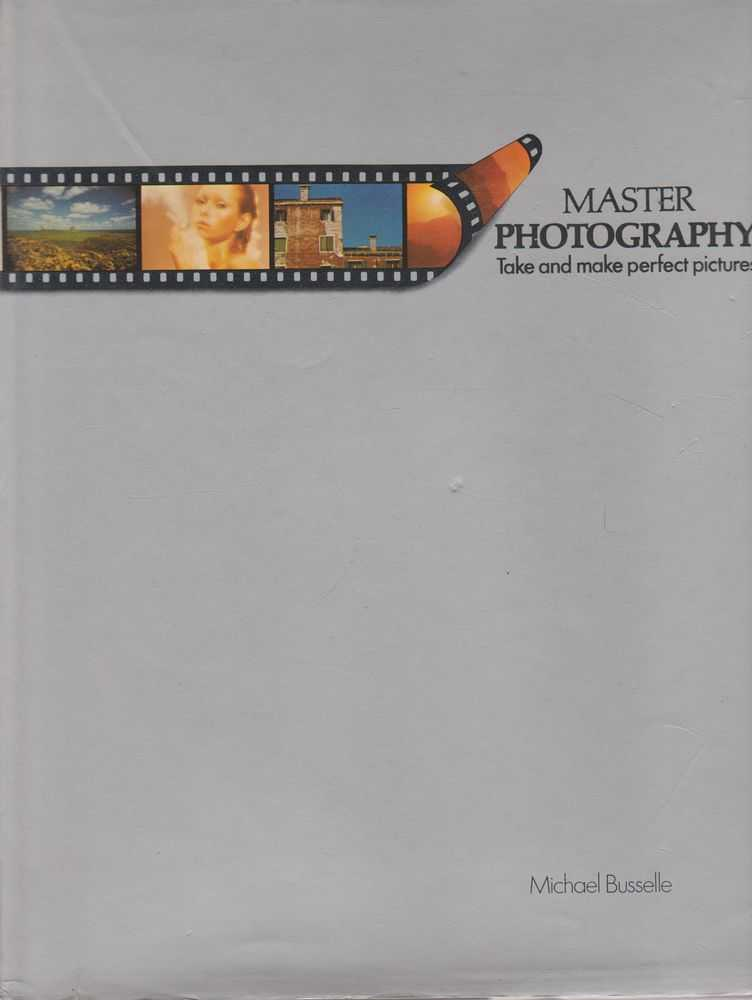 Master Photography: Take and Make Perfect Pictures, Michael Busselle