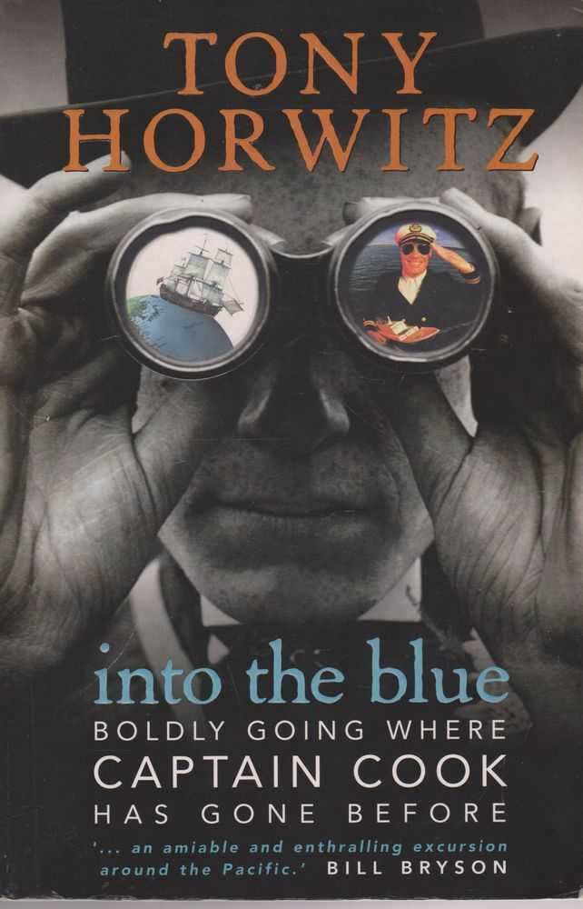 Into The Blue - Boldly Going where Captain Cook Has Gone Before, Tony Horwitz