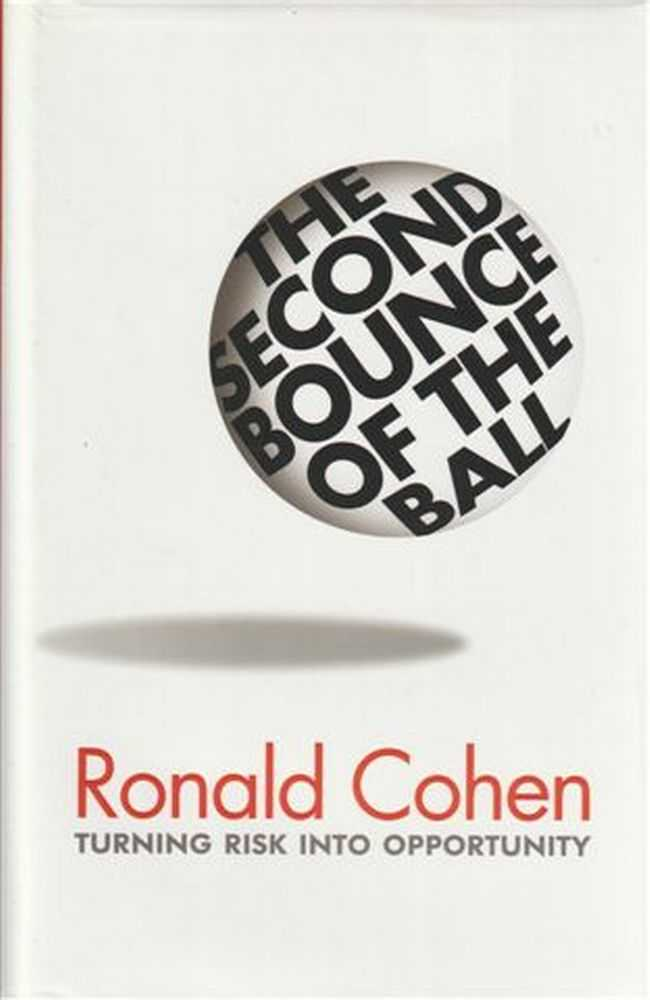 The Second Bounce Of The Ball - Turning Risk Into Opportunity, Ronald Cohen [Signed Copy]