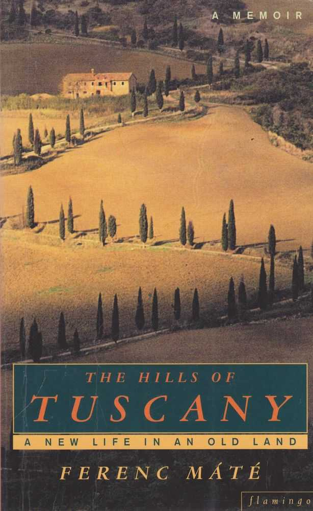 The Hills of Tuscany: A New Life in an Old Land, Ferenc Mate