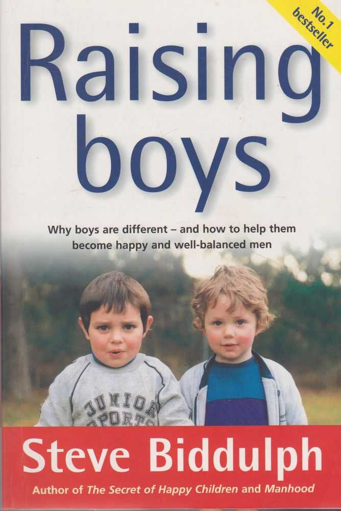 Raising Boys - Why Boys Are Different and How To Help Them Become Happy and Well-Balanced Men, Steve Biddulph