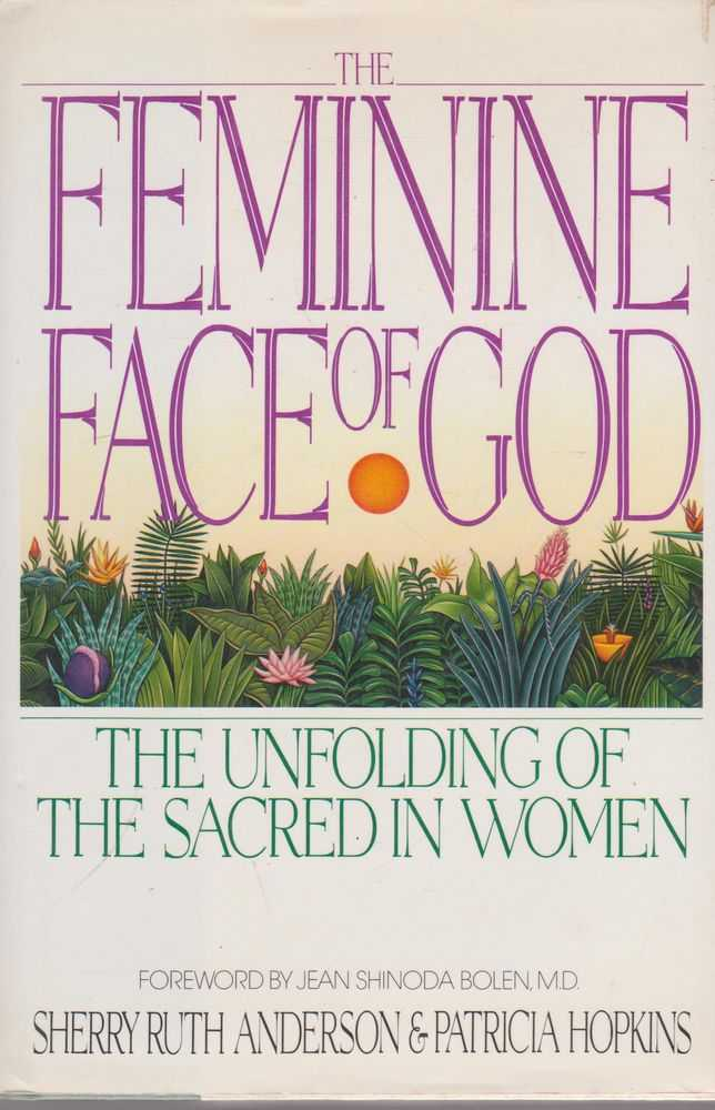 The Feminine Face of God: The Unfolding of The Sacred in Women, Sherry Ruth Anderson & Patricia Hopkins