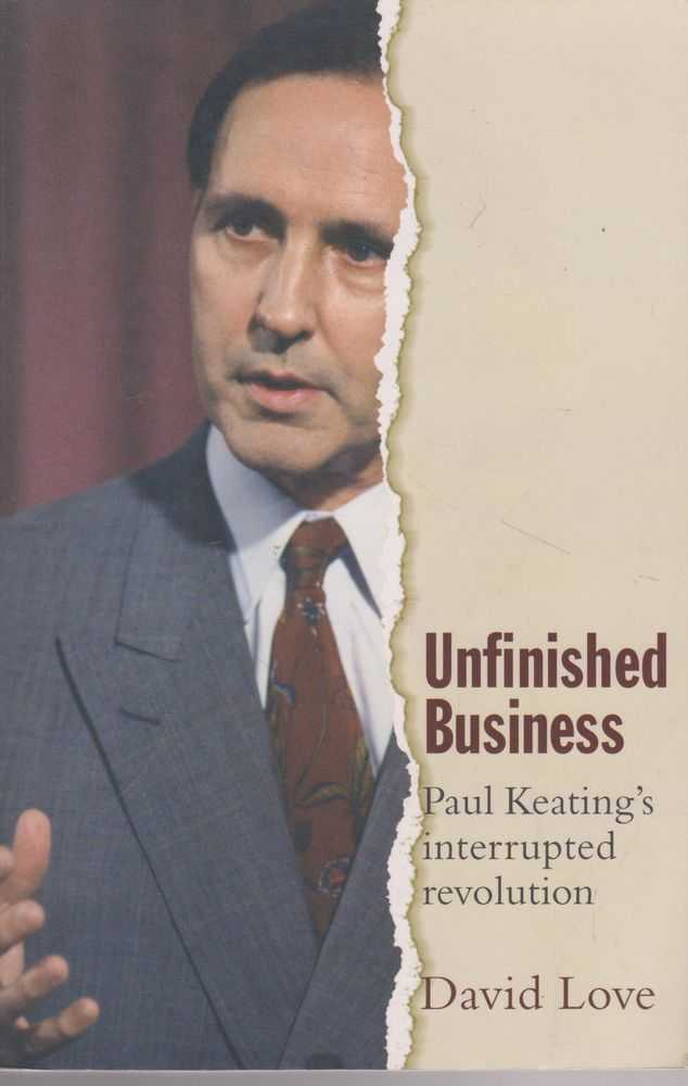 Unfinished Business: Paul Keating's Interrupted Revolution, David Love