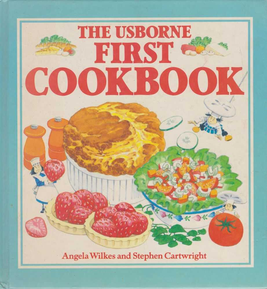 The Usborne First Cookbook: Hot Things, Sweet Things, Party Things, Angela Wilkes