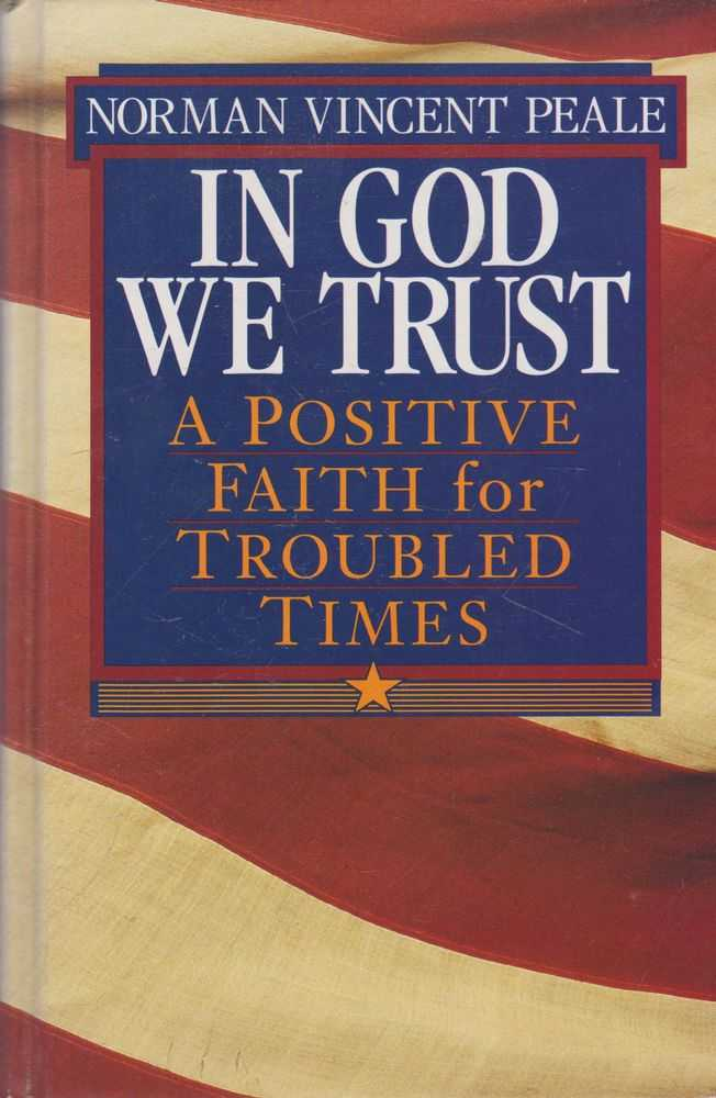 In God We Trust: A Positive Faith for Troubled Times, Norman Vincent Peale