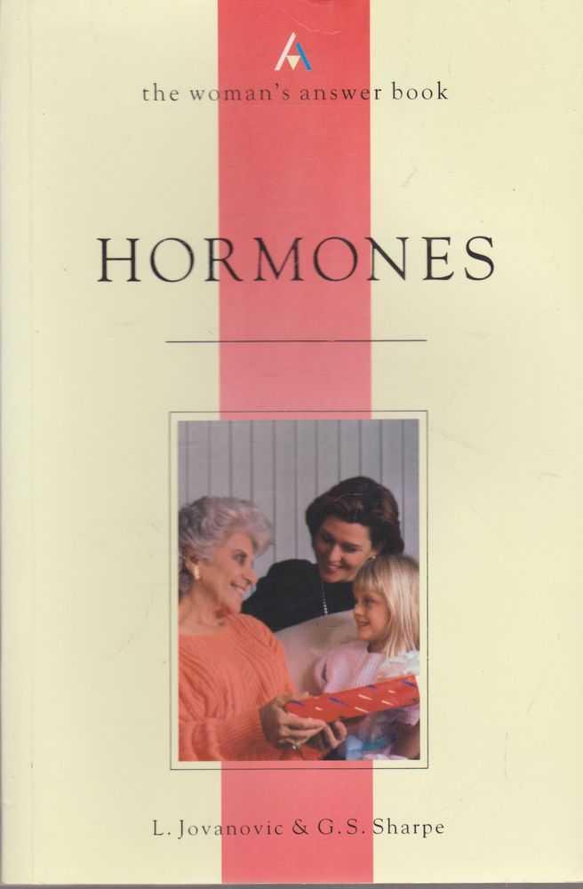 Hormones: The Woman's Answer Book, L. Jovanovic & G. S. Sharpe