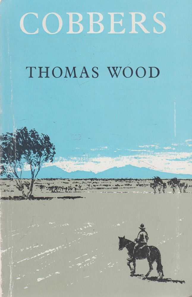 Cobbers: A Personal Record of a Journey from Essex, In England to Australia, Tasmania and som of the Reefs and Islands in the coral Sea, Made in the Years 1930,1931 and 1932, Thomas Wood