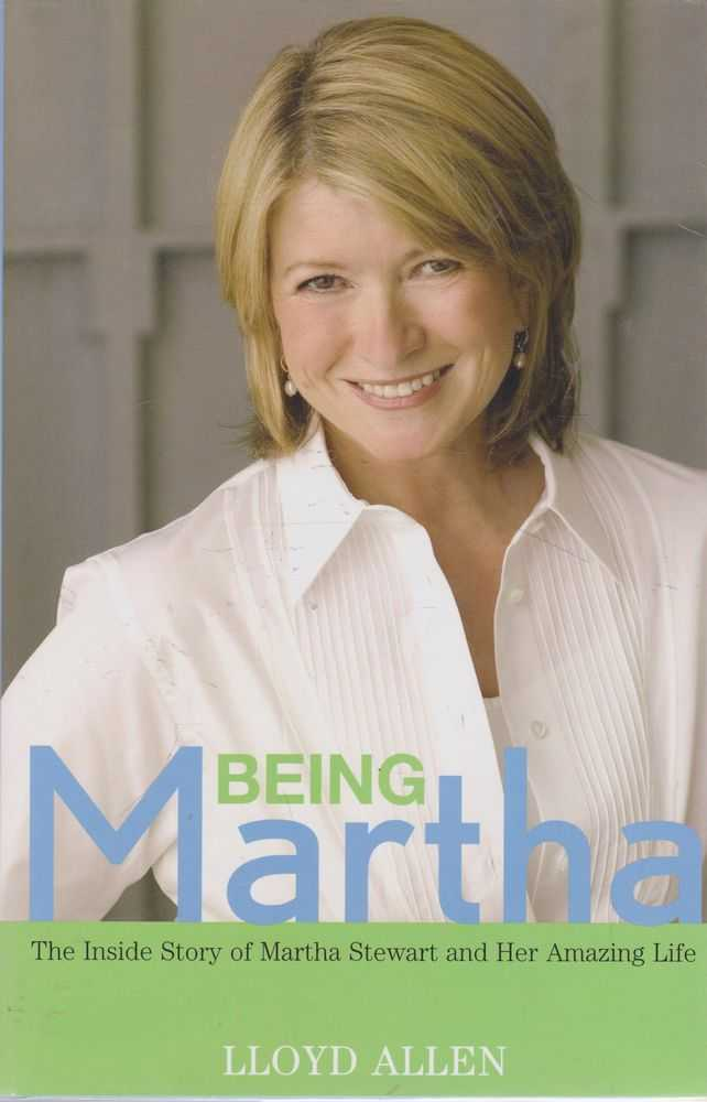 Being Martha: The Inside Story of Martha Stewart and Her Amazing Life, Lloyd Allen