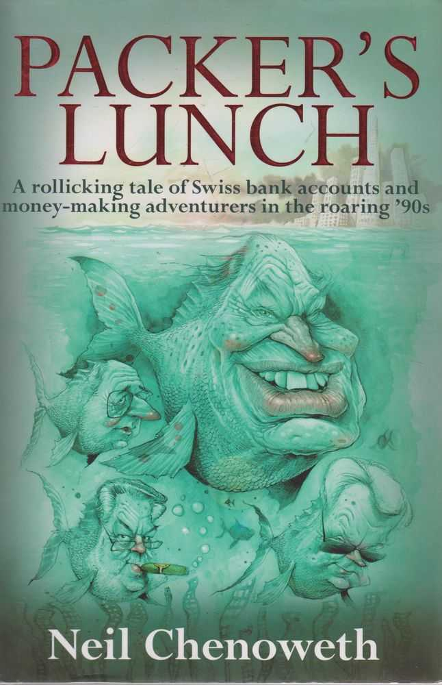 Packer's Lunch Tale of Swiss Bank Accounts and Money-Making Adventurers in the Roaring '90s, Neil Chenoweth
