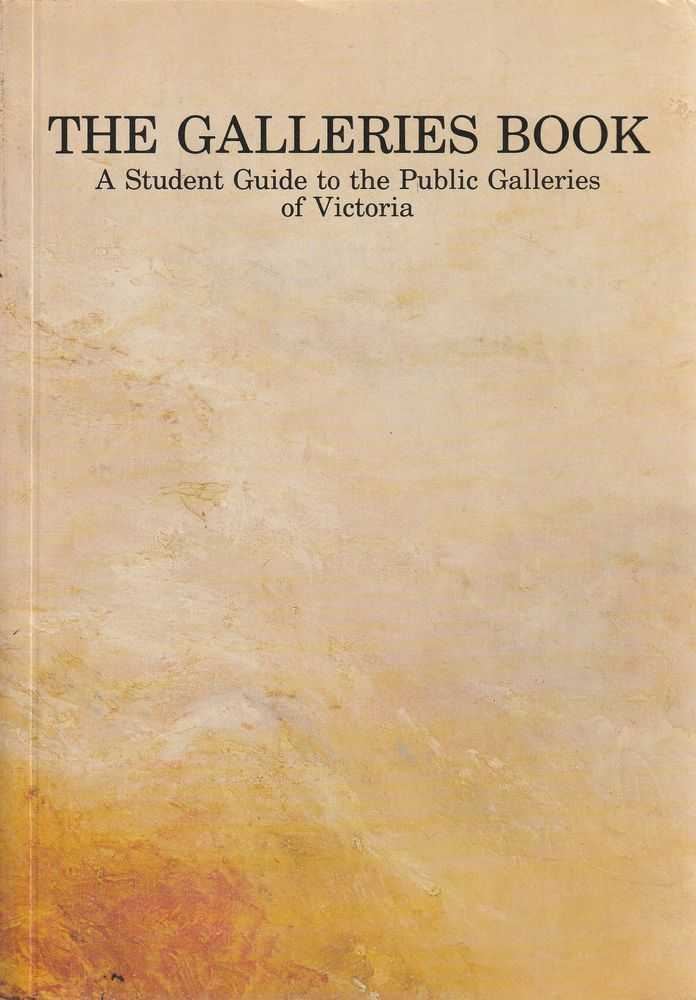 The Galleries Book - A Student Guide To The Public Galleries Of Victoria, L. Burchell and R. Pullin - Editors