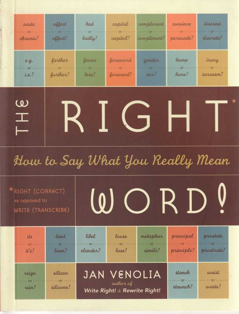 The Right Word : How to Say What You Really Mean, Jan Venolia