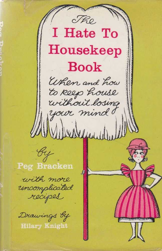 I Hate To Housework: When and How to Keep House Without Losing Your Mind, Peg Bracken