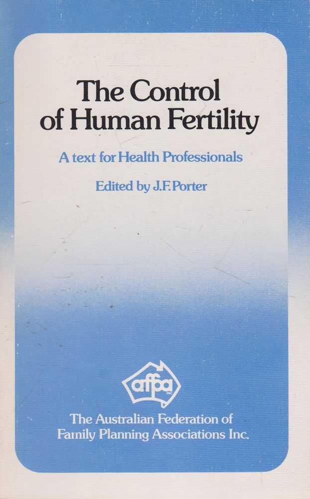 The Control of Human Fertility: A Text for Health Professionals, J. F. Porter [Editor]