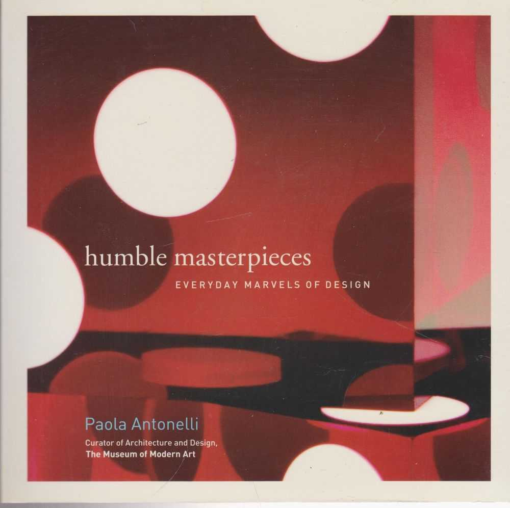 Humble Masterpieces: Everyday Marvels of Design, Paola Antonelli