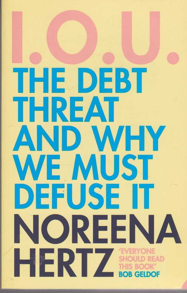 I.O.U. The Debt Threat and Why We Must Defuse It, Noreena Hertz