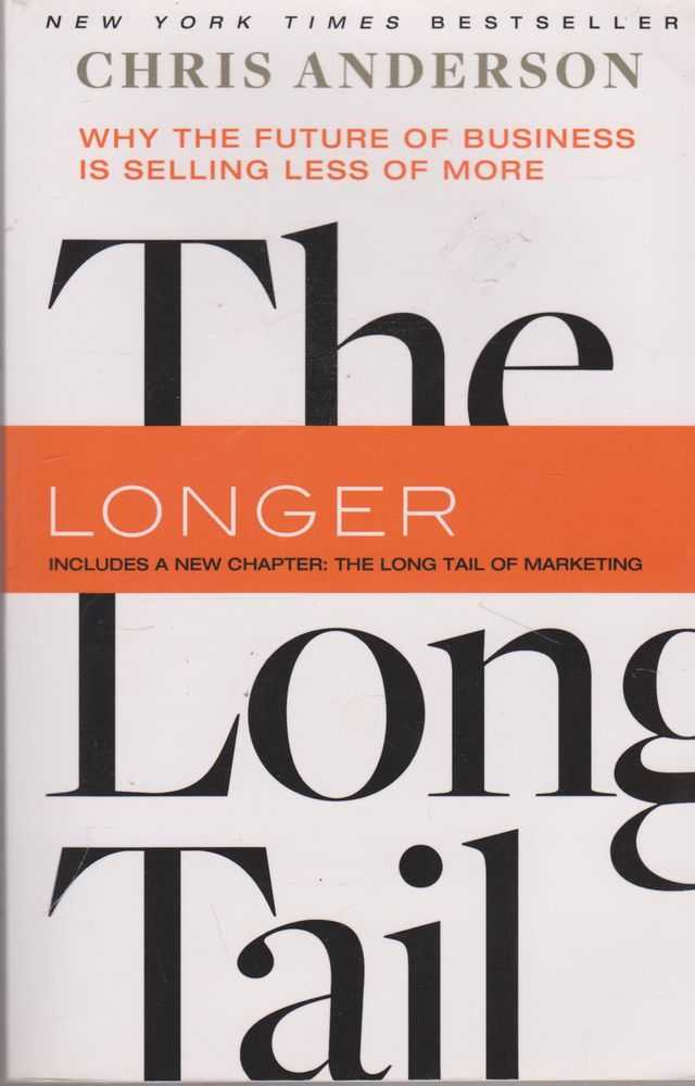 The Long Tail: Why the Future of Business is Selling Less of More, Chris Anderson