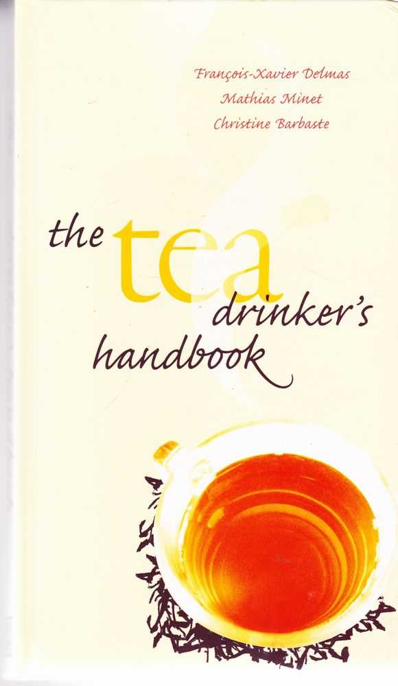 The Tea Drinker's Handbook, Francios-Xavier Delmas, Mathias Minet, Christine Barbaste