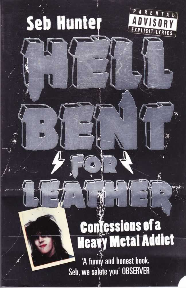 Hell Bent For Leather: Confessions of a Heavy Metal Addict, Seb Hunter