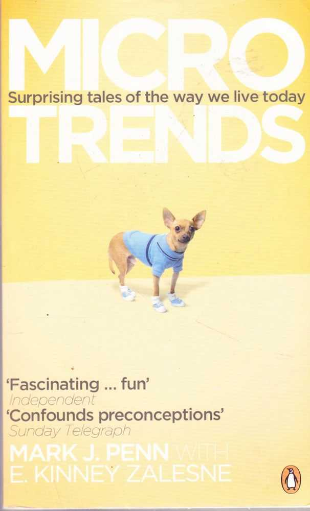 Micro Trends: Surprising Tales of the Way We Live Today, Mark J. Penn with E. Kinney Zalesne
