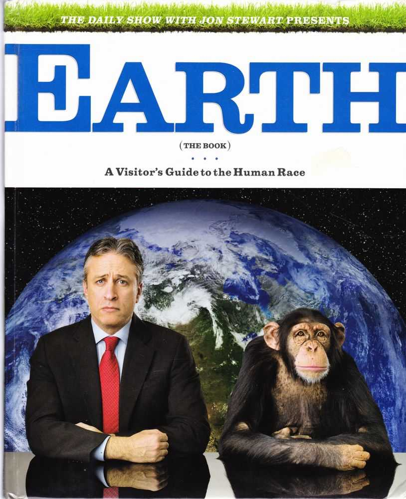 The Daily Show with Jon Stewart Presents Earth [The Book] A Visitor's guide to the Human Race, Jon Stewart, David Javerbaum, Rory Albanese, Steve Bodow, Josh Lieb