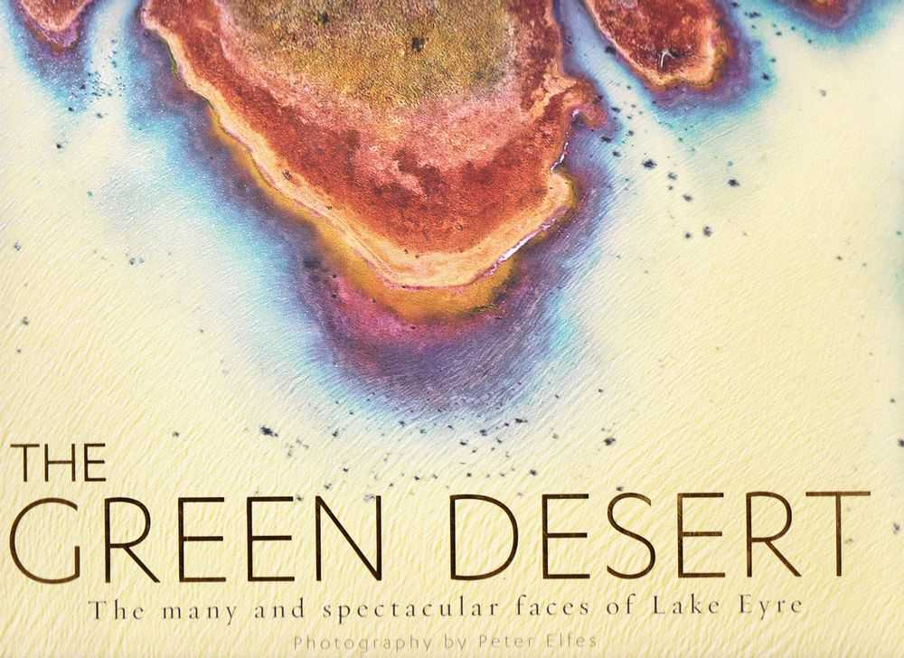The Green Desert: The Many and Spectacular Faces of Lake Eyre, Peter Timms [Text]