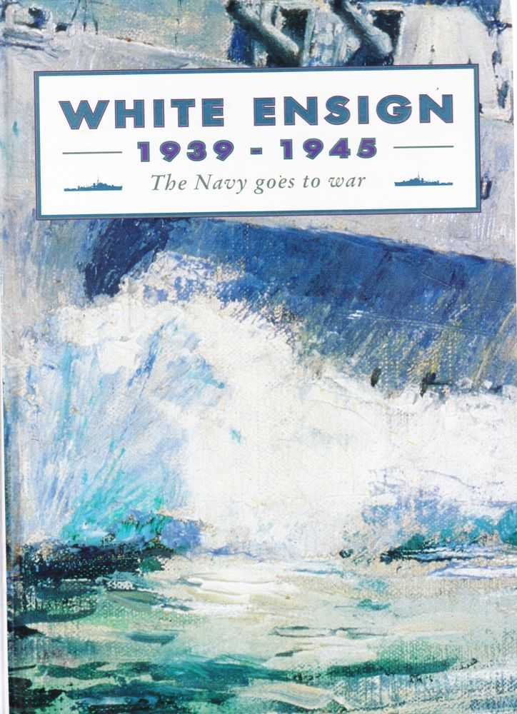 White Ensign 1939-1945: The Navy Goes To War, Chris and Tina Coulthard-Clark
