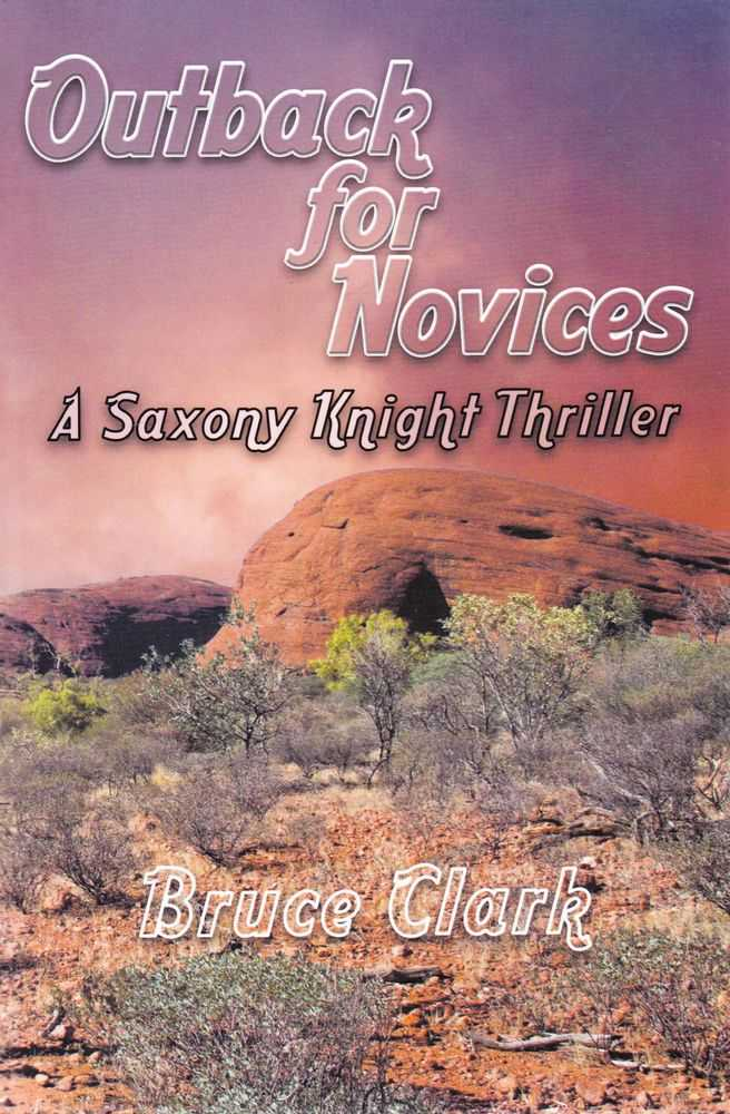 Outback for Novices: A Saxony Knight Thriller, Bruce Clark