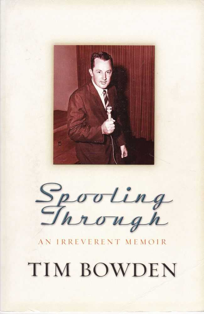 Spooling Through: An Irreverent Memoir, Tim Bowden