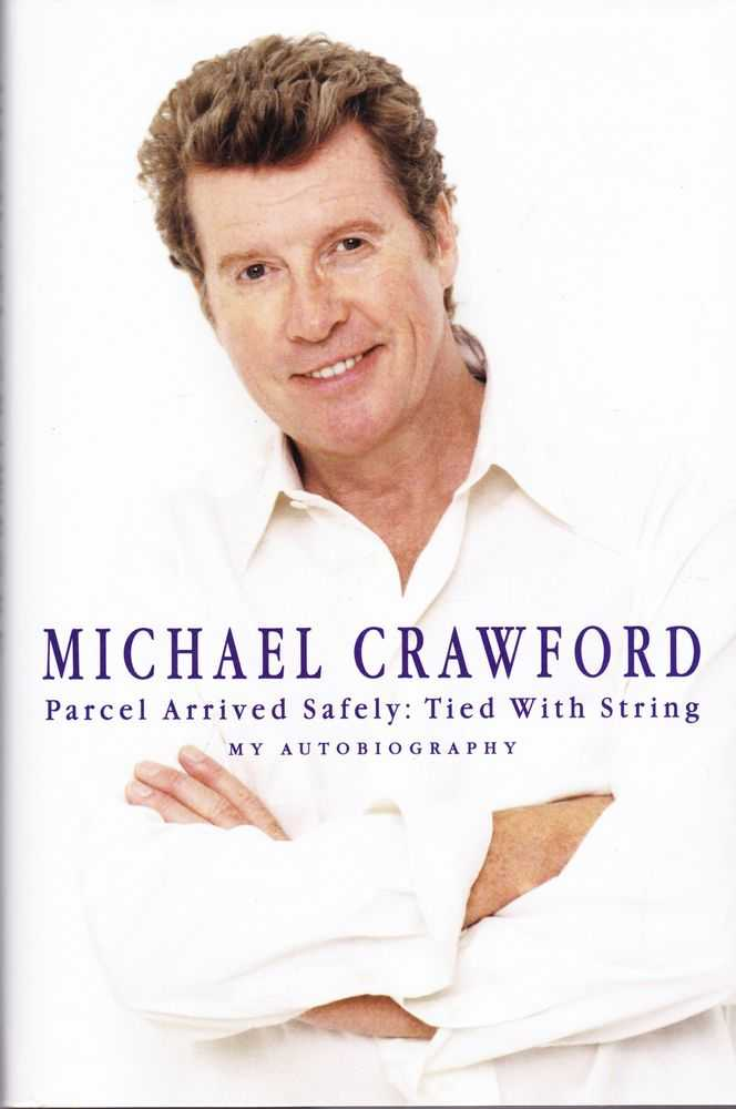 Parcel Arrived Safely: Tied With String My Autobiography, Michael Crawford