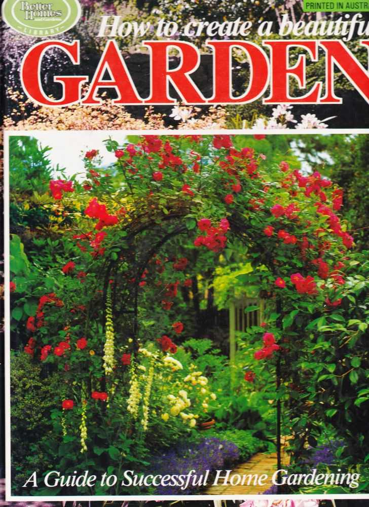 How To Create A Beautiful Garden: A Guide to Successful Home Gardening, Better Homes and Gardens
